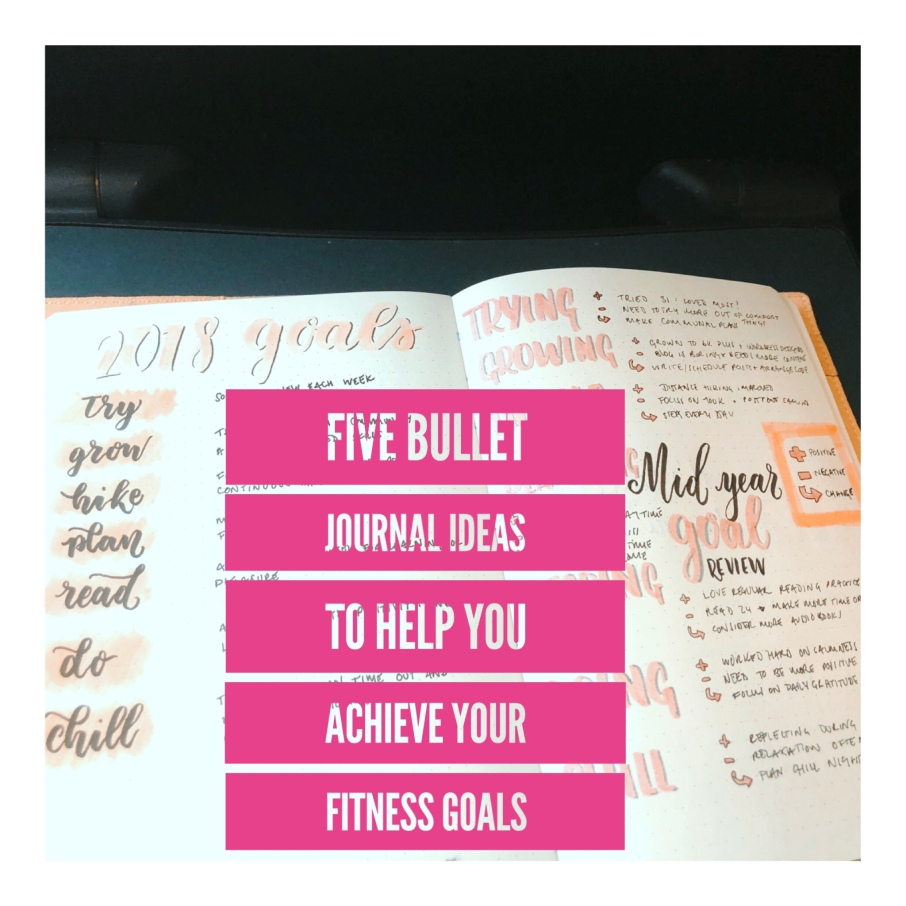 five ways to crush your fitness goals with the bullet journal